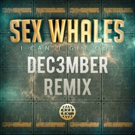 Sex Whales - I Can\'t Get Out (Dec3mber Remix)