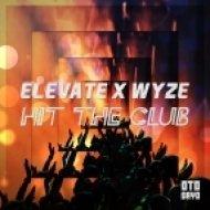 Elevate & WyzE  - Hit The Club (Original mix)