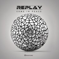 Replay - Come In Peace (Original mix)
