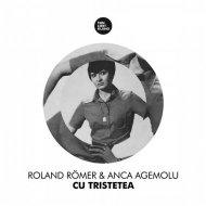 Roland Romer, Anca Agemolu - Cu Tristetea (Original Mix)