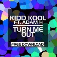 Kidd Kool Feat. Dj Adam H - Turn Me Out (Original mix)