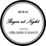 Atilla Şahin & Murat B  - Begin at Night, Vol.1 2015 (Mix)