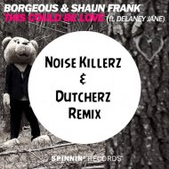 Borgeous & Shaun Frank Feat. Delaney Jane - This Could Be Love (Noise Killerz & Dutcherz Remix) (Noise Killerz & Dutcherz Remix)