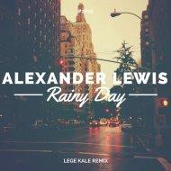 Alexander Lewis - Rainy Day (Lege Kale Remix)