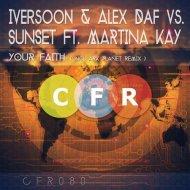 Iversoon & Alex Daf vs. Sunset feat. Martina Kay - Your Faith (Original Mix)