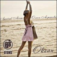 Spectral Atoms & Олеся Астапова - Океан (Original Mix)