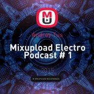 Andrey Tus - Mixupload Electro Podcast # 1 ()