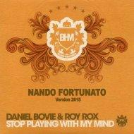 Daniel Bovie & Roy Rox - Stop Playing With My Mind (Nando Fortunato 2015)