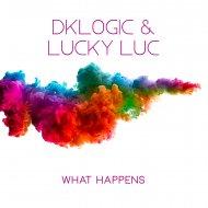 DKlogic & Lucky Luc - What Happens (KnexX Remix)  (Original Mix)