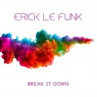 Erick Le Funk - Break It Down (Original Mix)