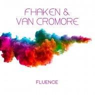 Fhaken & Van Cromore - Fluence (Original Mix)