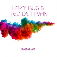 Lazy Bug & Ted Dettman - Babalar (Andres Blows Remix) (Original Mix)