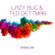 Lazy Bug & Ted Dettman - Babalar (Original Mix)