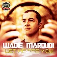 Wadie Maroudi - Let Me See You (Original Mix)