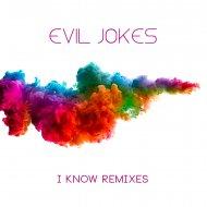 Evil Jokes - I Know (Kon Up Remix)