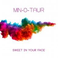 Min-O-Taur - Sweet In Your Face (Leechy Alexej Remix)