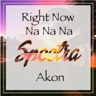 Akon  - Right Now (Na Na Na) (Spectra Remix)