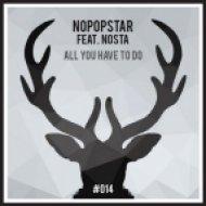 Nopopstar feat. Nosta - All You Have To Do (Original Mix)