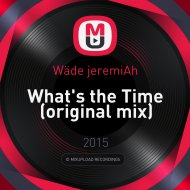 Wäde jeremiAh - What\'s the Time (original mix)