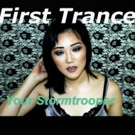 First Trance - Your Stormtrooper  (Original Mix)