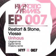 Restart&Stone & Viesse - Unhaus (Egaar remix)