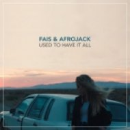 Fais & Afrojack - Used To Have It All (Original Mix)