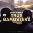 Dropamine - True Gangsters (Original Mix)