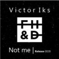 Victor Iks  - Not Me (Original mix)