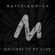 Mattei & Omich - Welcome to My Club (Original Mix)