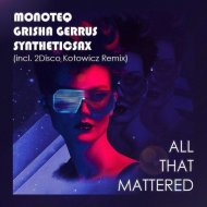 Monoteq & Grisha Gerrus Feat. Syntheticsax   - All That Mattered (2Disco,Kotowicz Remix)