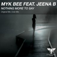 Myk Bee feat. Jeena B - Nothing More To Say (Original Mix)