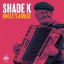 Shade k - Uncle\'s Advice (Original)
