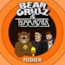 Bear Grillz x Terravita - Pusher (Original mix)