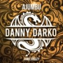 Danny Darko feat. Jamie Bailey  - Ajumbu (Original Mix)
