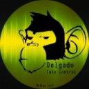 Delgado - Take Control (Original Mix)