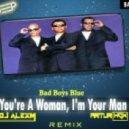 Bad Boys Blue - You\'re Woman (DJ AlexM & ARTUR HOX Remix)