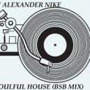 Dj Alexander Nike - SOULFUL HOUSE (BSB MIX)