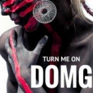 DOMG  - Turn Me On (Original Mix)