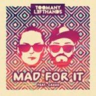 TooManyLeftHands Ft. Casso - Mad For It (Original Mix)