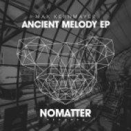 Max Kernmayer - Ancient Melody (Original Mix)