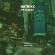 Hatrixx - Pressure (Madloch Remix)
