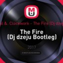 Felix Cartal &. Clockwork  - The Fire (Dj dzeju Bootleg)
