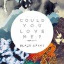 Black Saint - Could You Love Me? (PBH & Jack Shizzle Remix)