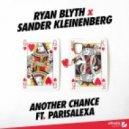 Ryan Blyth x Sander Kleinenberg Ft. Parisalexa - Another Chance (Original Mix)
