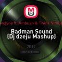 D-wayne ft. Ambush & Twinx Nimbala - Badman Sound (Dj dzeju Mashup)