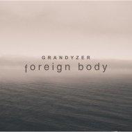Grandyzer  - Foreign Body (Original mix)