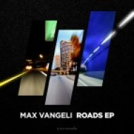 Max Vangeli - Roads (Original Mix)
