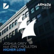 Joshua Grey Ft. Emily Moulton - Higher Love (Extended Mix)