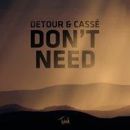Detour & Cassé - Don\'t Need (Radio Edit)