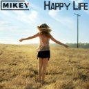 MiKey  - Happy Life  (Original Мix) (Original mix)
